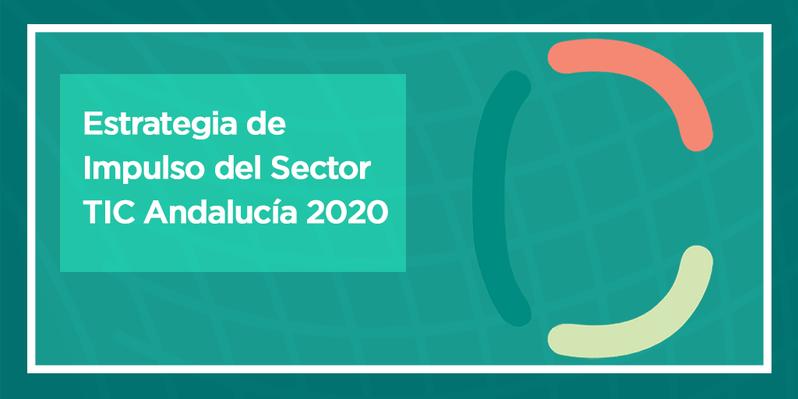 Estrategia de Impulso al Sector TIC Andalucía 2020